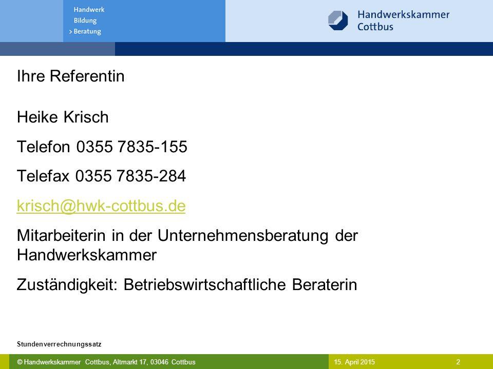 © Handwerkskammer Cottbus, Altmarkt 17, 03046 Cottbus 2 Stundenverrechnungssatz 15. April 2015 Ihre Referentin Heike Krisch Telefon 0355 7835-155 Tele