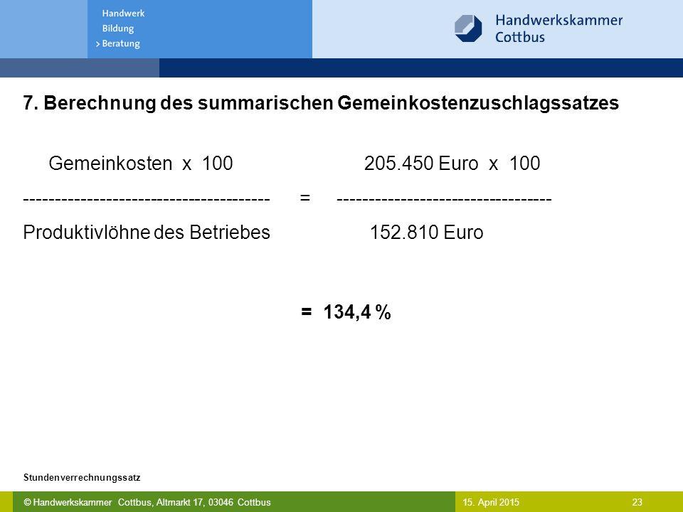 © Handwerkskammer Cottbus, Altmarkt 17, 03046 Cottbus 23 Stundenverrechnungssatz 15. April 2015 7. Berechnung des summarischen Gemeinkostenzuschlagssa