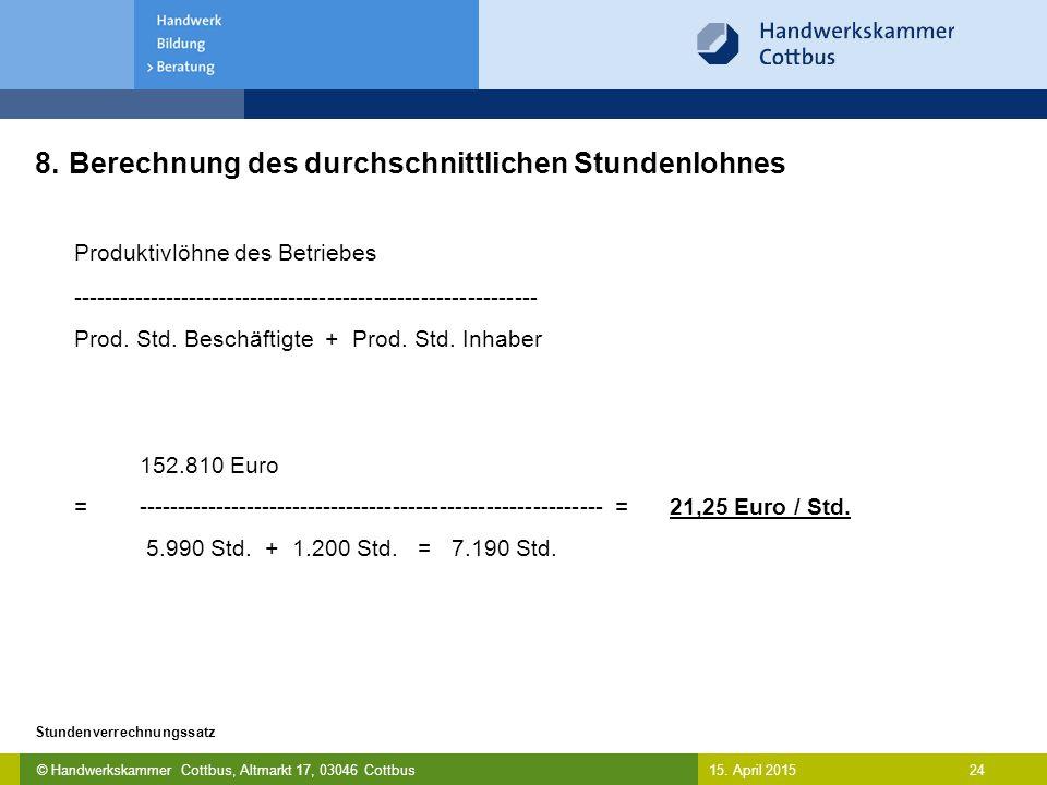 © Handwerkskammer Cottbus, Altmarkt 17, 03046 Cottbus 24 Stundenverrechnungssatz 15. April 2015 8. Berechnung des durchschnittlichen Stundenlohnes Pro