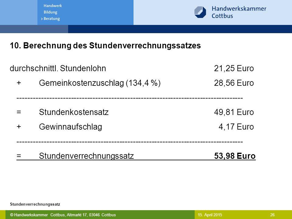 © Handwerkskammer Cottbus, Altmarkt 17, 03046 Cottbus 26 Stundenverrechnungssatz 15. April 2015 10. Berechnung des Stundenverrechnungssatzes durchschn
