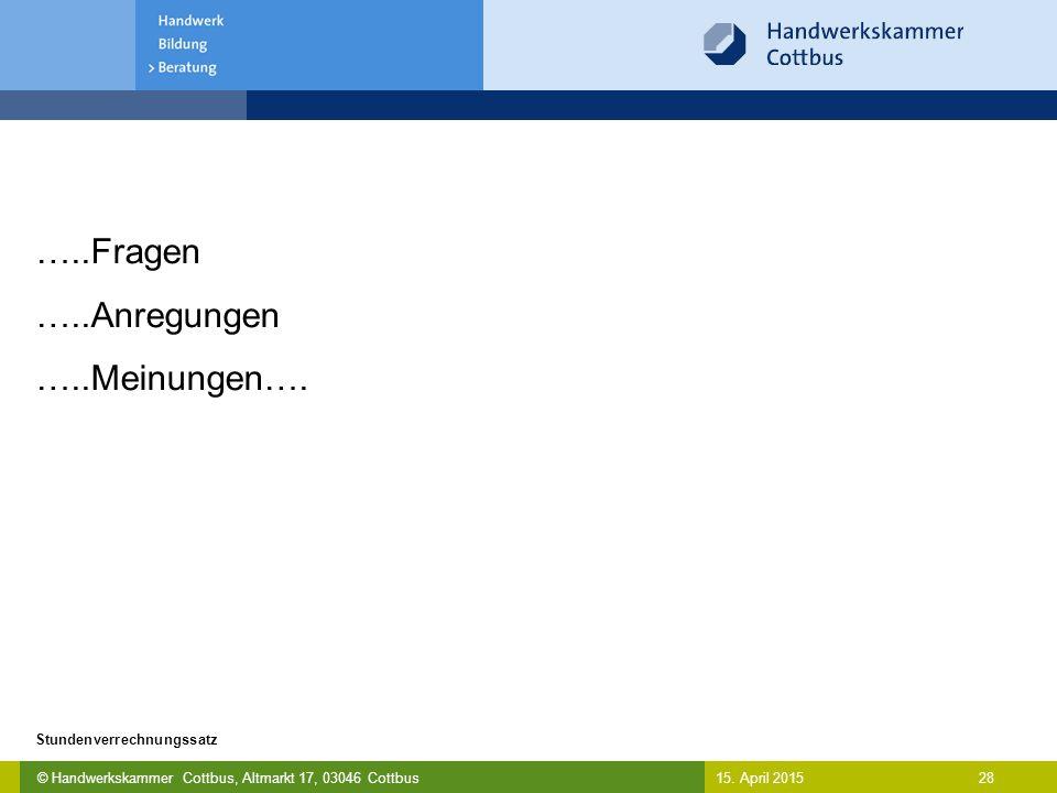 © Handwerkskammer Cottbus, Altmarkt 17, 03046 Cottbus 28 Stundenverrechnungssatz 15. April 2015 …..Fragen …..Anregungen …..Meinungen….