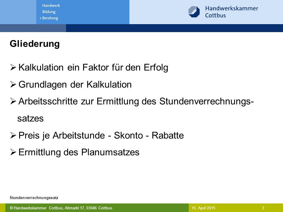 © Handwerkskammer Cottbus, Altmarkt 17, 03046 Cottbus 3 Stundenverrechnungssatz 15. April 2015  Kalkulation ein Faktor für den Erfolg  Grundlagen de