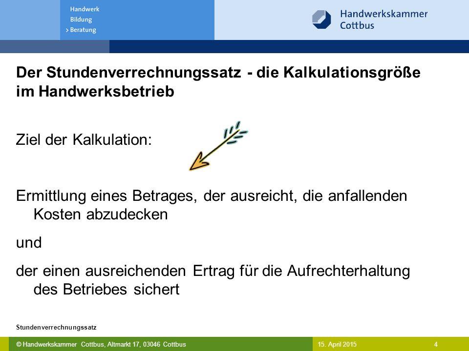 © Handwerkskammer Cottbus, Altmarkt 17, 03046 Cottbus 4 Stundenverrechnungssatz 15. April 2015 Der Stundenverrechnungssatz - die Kalkulationsgröße im