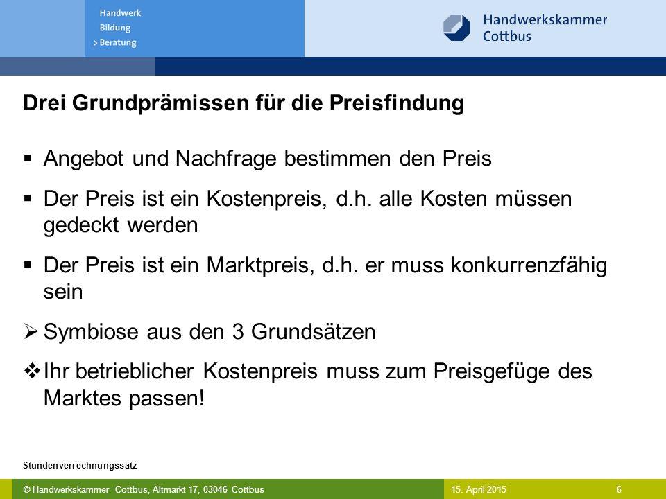 © Handwerkskammer Cottbus, Altmarkt 17, 03046 Cottbus 6 Stundenverrechnungssatz 15. April 2015 Drei Grundprämissen für die Preisfindung  Angebot und