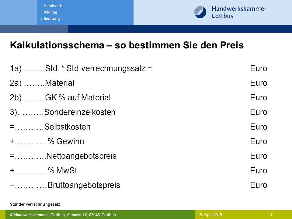 © Handwerkskammer Cottbus, Altmarkt 17, 03046 Cottbus 7 Stundenverrechnungssatz 15. April 2015 Kalkulationsschema – so bestimmen Sie den Preis 1a) …….