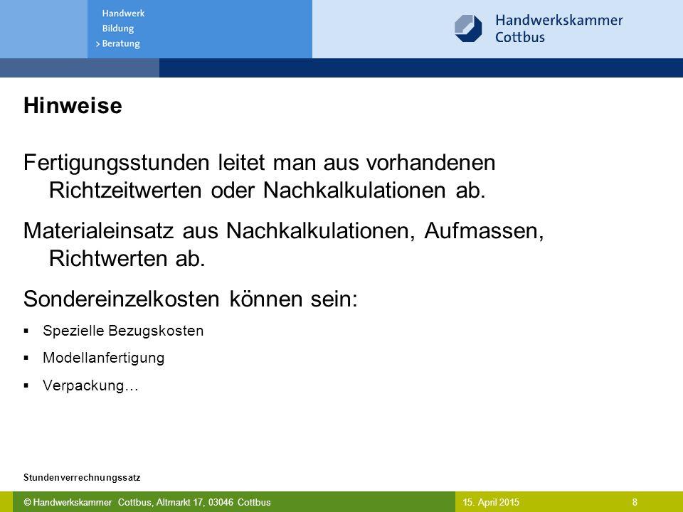 © Handwerkskammer Cottbus, Altmarkt 17, 03046 Cottbus 8 Stundenverrechnungssatz 15. April 2015 Hinweise Fertigungsstunden leitet man aus vorhandenen R