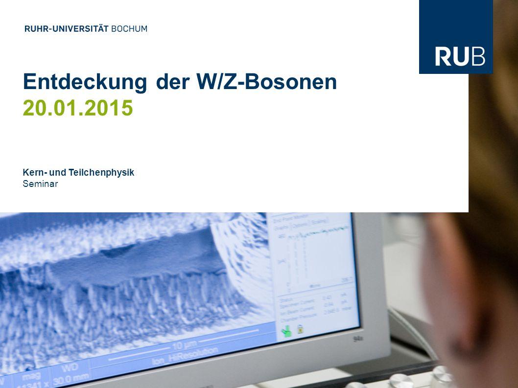 Entdeckung der W/Z-Bosonen 20.01.2015 Kern- und Teilchenphysik Seminar