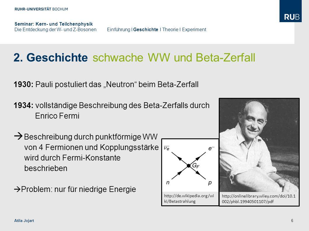"""6 2. Geschichte schwache WW und Beta-Zerfall 1930: Pauli postuliert das """"Neutron"""" beim Beta-Zerfall 1934: vollständige Beschreibung des Beta-Zerfalls"""