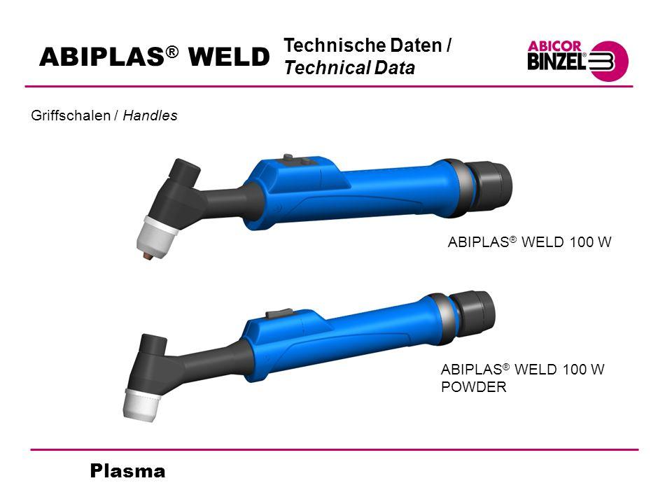 Plasma ABIPLAS ® WELD Griffschalen / Handles ABIPLAS ® WELD 100 W POWDER ABIPLAS ® WELD 100 W Technische Daten / Technical Data