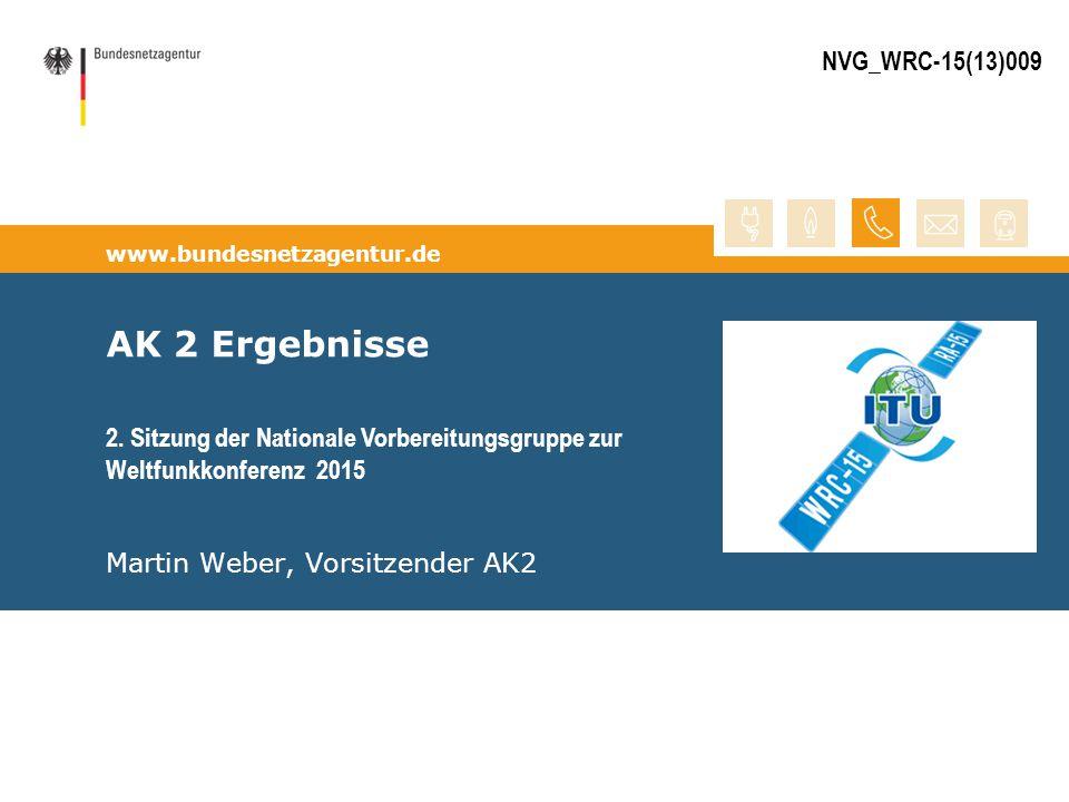 www.bundesnetzagentur.de AK 2 Ergebnisse Martin Weber, Vorsitzender AK2 2. Sitzung der Nationale Vorbereitungsgruppe zur Weltfunkkonferenz 2015 NVG_WR