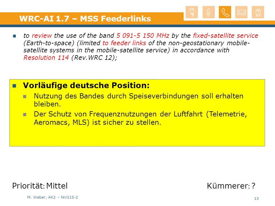 M. Weber, AK2 – NVG15-2 WRC-AI 1.7 – MSS Feederlinks 13 Vorläufige deutsche Position: Nutzung des Bandes durch Speiseverbindungen soll erhalten bleibe