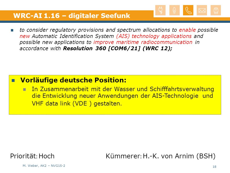 M. Weber, AK2 – NVG15-2 WRC-AI 1.16 – digitaler Seefunk to consider regulatory provisions and spectrum allocations to enable possible new Automatic Id