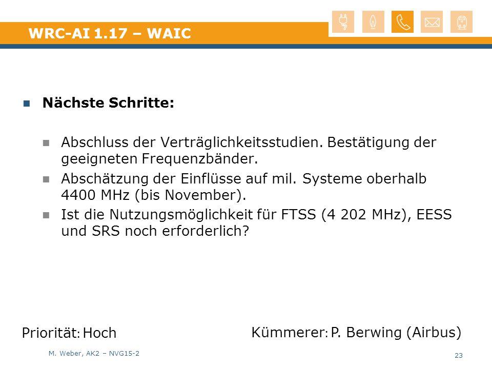 M. Weber, AK2 – NVG15-2 WRC-AI 1.17 – WAIC Nächste Schritte: Abschluss der Verträglichkeitsstudien. Bestätigung der geeigneten Frequenzbänder. Abschät