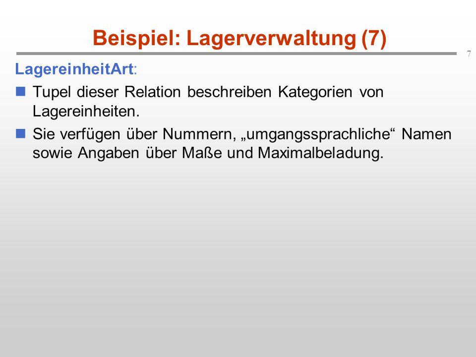 7 Beispiel: Lagerverwaltung (7) LagereinheitArt: Tupel dieser Relation beschreiben Kategorien von Lagereinheiten.