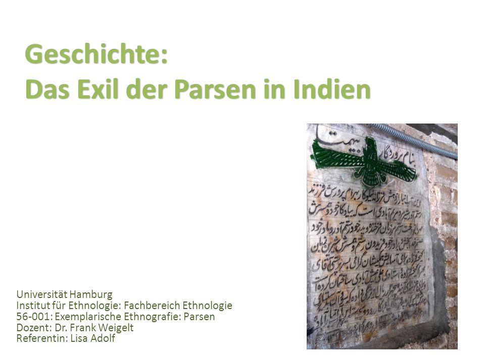 Geschichte: Das Exil der Parsen in Indien Universität Hamburg Institut für Ethnologie: Fachbereich Ethnologie 56-001: Exemplarische Ethnografie: Parsen Dozent: Dr.