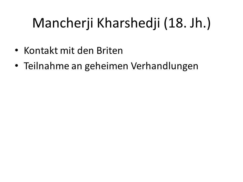 Mancherji Kharshedji (18. Jh.) Kontakt mit den Briten Teilnahme an geheimen Verhandlungen