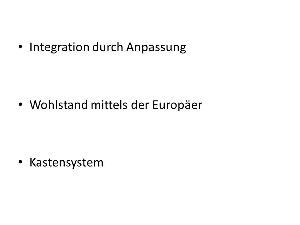 Integration durch Anpassung Wohlstand mittels der Europäer Kastensystem