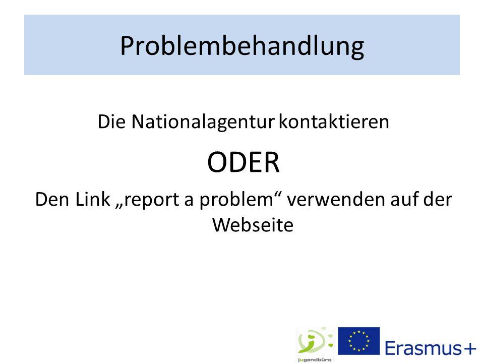 """Problembehandlung Die Nationalagentur kontaktieren ODER Den Link """"report a problem verwenden auf der Webseite"""