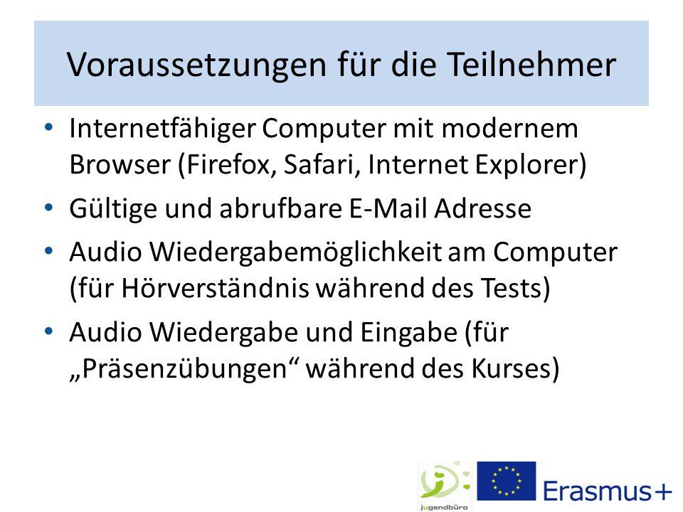 """Voraussetzungen für die Teilnehmer Internetfähiger Computer mit modernem Browser (Firefox, Safari, Internet Explorer) Gültige und abrufbare E-Mail Adresse Audio Wiedergabemöglichkeit am Computer (für Hörverständnis während des Tests) Audio Wiedergabe und Eingabe (für """"Präsenzübungen während des Kurses)"""