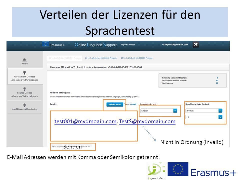 Verteilen der Lizenzen für den Sprachentest 8 test001@mydmoain.comtest001@mydmoain.com, Test$@mydomain.comTest$@mydomain.com Nicht in Ordnung (invalid) E-Mail Adressen werden mit Komma oder Semikolon getrennt.
