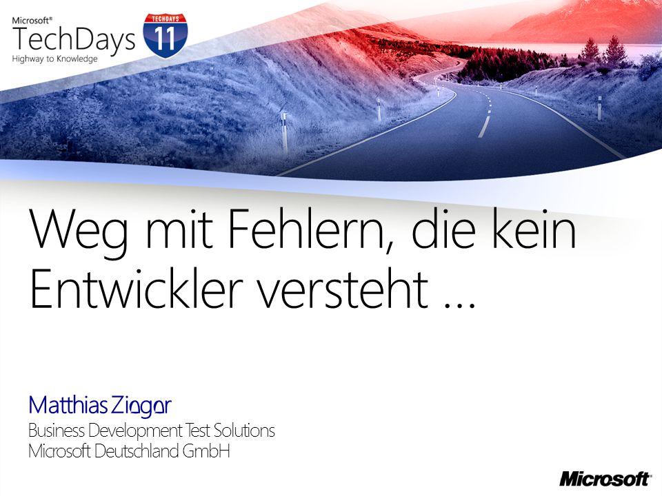 Matthias Zieger Business Development Test Solutions Microsoft Deutschland GmbH Weg mit Fehlern, die kein Entwickler versteht …