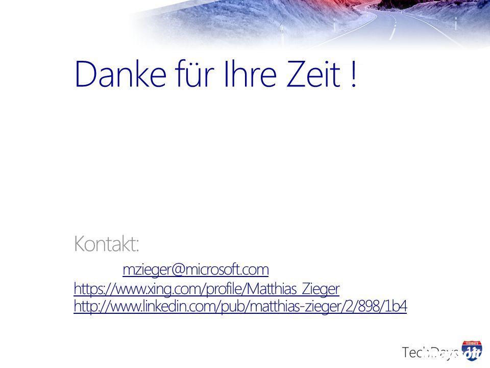 Danke für Ihre Zeit ! Kontakt: mzieger@microsoft.com https://www.xing.com/profile/Matthias_Zieger http://www.linkedin.com/pub/matthias-zieger/2/898/1b
