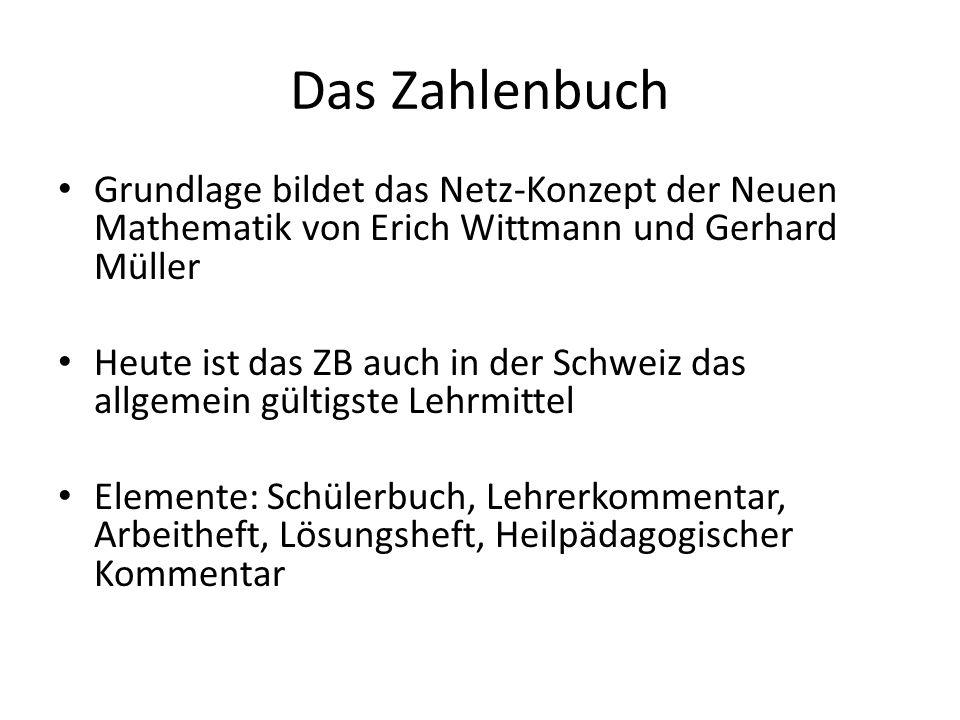 Das Zahlenbuch Grundlage bildet das Netz-Konzept der Neuen Mathematik von Erich Wittmann und Gerhard Müller Heute ist das ZB auch in der Schweiz das allgemein gültigste Lehrmittel Elemente: Schülerbuch, Lehrerkommentar, Arbeitheft, Lösungsheft, Heilpädagogischer Kommentar
