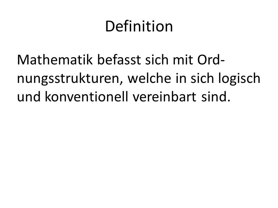 Definition Mathematik befasst sich mit Ord- nungsstrukturen, welche in sich logisch und konventionell vereinbart sind.