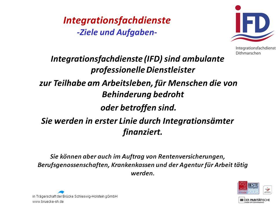 in Trägerschaft der Brücke Schleswig-Holstein gGmbH www.bruecke-sh.de Integrationsfachdienste -Ziele und Aufgaben- Integrationsfachdienste (IFD) sind