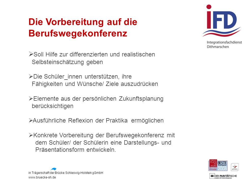 in Trägerschaft der Brücke Schleswig-Holstein gGmbH www.bruecke-sh.de Die Vorbereitung auf die Berufswegekonferenz  Soll Hilfe zur differenzierten un
