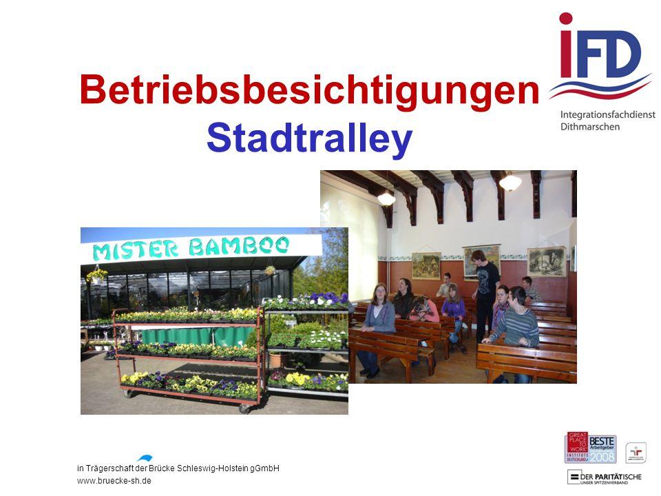 in Trägerschaft der Brücke Schleswig-Holstein gGmbH www.bruecke-sh.de Betriebsbesichtigungen Stadtralley