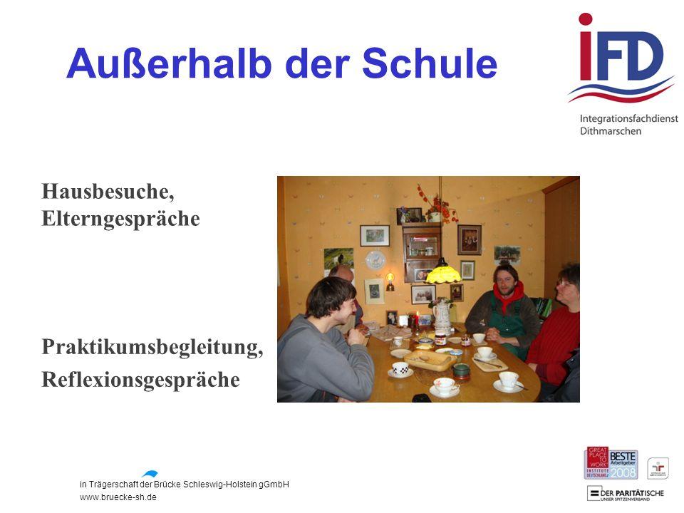 in Trägerschaft der Brücke Schleswig-Holstein gGmbH www.bruecke-sh.de Außerhalb der Schule Hausbesuche, Elterngespräche Praktikumsbegleitung, Reflexio
