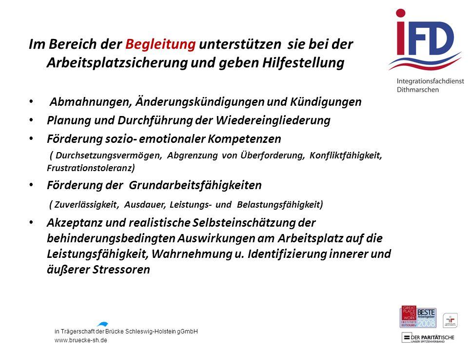 in Trägerschaft der Brücke Schleswig-Holstein gGmbH www.bruecke-sh.de Im Bereich der Begleitung unterstützen sie bei der Arbeitsplatzsicherung und geb