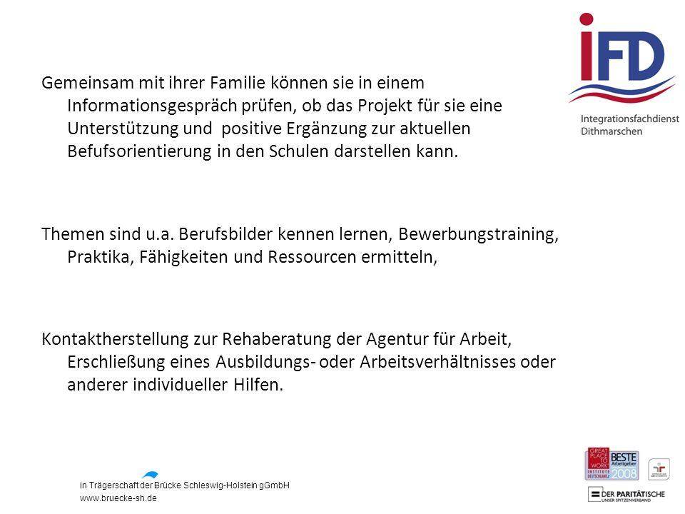 in Trägerschaft der Brücke Schleswig-Holstein gGmbH www.bruecke-sh.de Gemeinsam mit ihrer Familie können sie in einem Informationsgespräch prüfen, ob