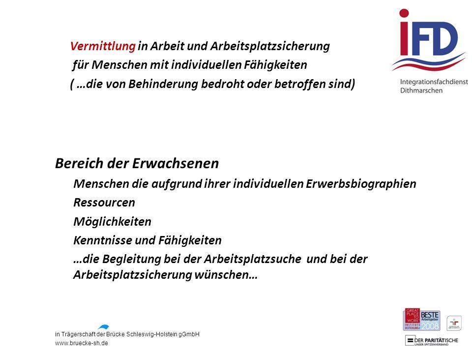 in Trägerschaft der Brücke Schleswig-Holstein gGmbH www.bruecke-sh.de Vermittlung in Arbeit und Arbeitsplatzsicherung für Menschen mit individuellen F