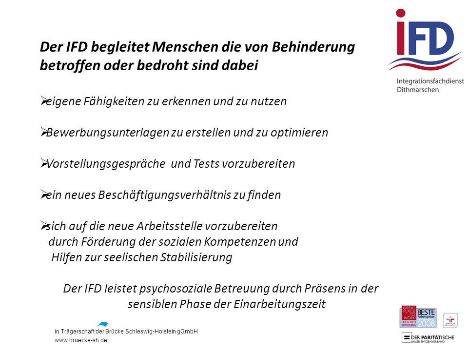 in Trägerschaft der Brücke Schleswig-Holstein gGmbH www.bruecke-sh.de Der IFD begleitet Menschen die von Behinderung betroffen oder bedroht sind dabei