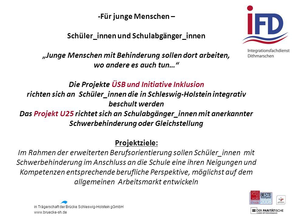 """in Trägerschaft der Brücke Schleswig-Holstein gGmbH www.bruecke-sh.de -Für junge Menschen – Schüler_innen und Schulabgänger_innen """"Junge Menschen mit"""