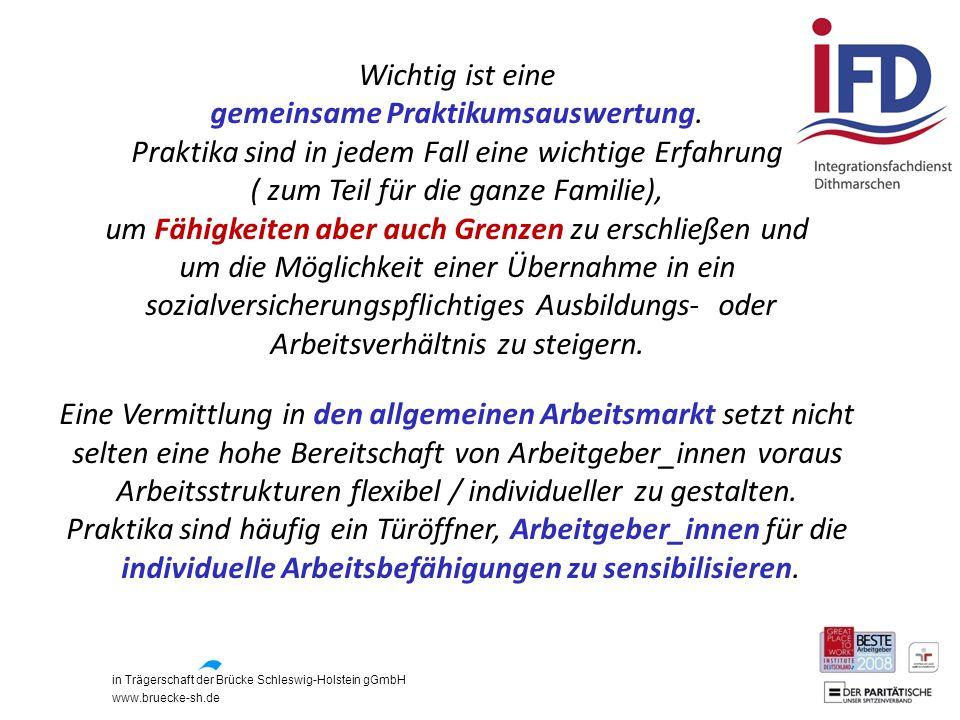 in Trägerschaft der Brücke Schleswig-Holstein gGmbH www.bruecke-sh.de Wichtig ist eine gemeinsame Praktikumsauswertung. Praktika sind in jedem Fall ei
