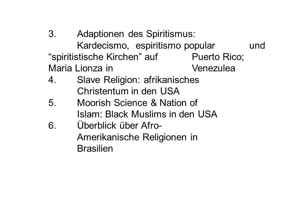 """3. Adaptionen des Spiritismus: Kardecismo, espiritismo popular und """"spiritistische Kirchen"""" auf Puerto Rico; Maria Lionza in Venezulea 4. Slave Religi"""