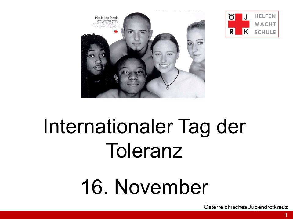 1 Österreichisches Jugendrotkreuz Internationaler Tag der Toleranz 16. November
