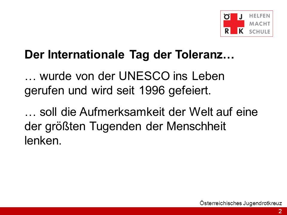 3 Österreichisches Jugendrotkreuz Auf Basis der Grundsätze des Roten Kreuzes steht das Österreichische Jugendrotkreuz für Lernen und Handeln im Dienste von Humanität, Solidarität und Toleranz im Sinne von Achtung der Menschenwürde und Friedensliebe.