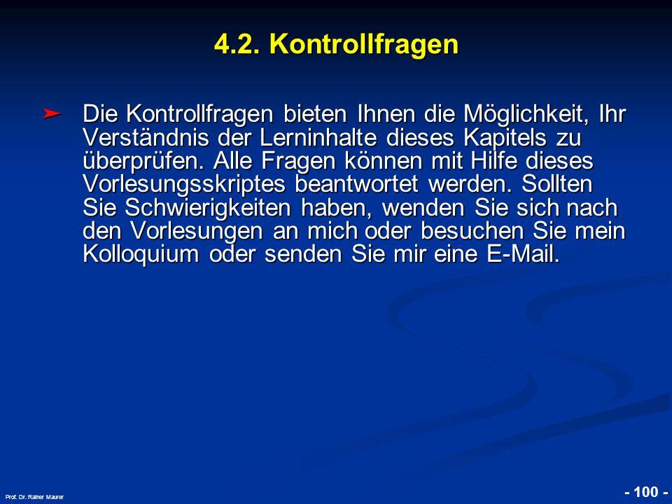 © RAINER MAURER, Pforzheim - 100 - Prof. Dr. Rainer Maurer 4.2. Kontrollfragen ➤ Die Kontrollfragen bieten Ihnen die Möglichkeit, Ihr Verständnis der