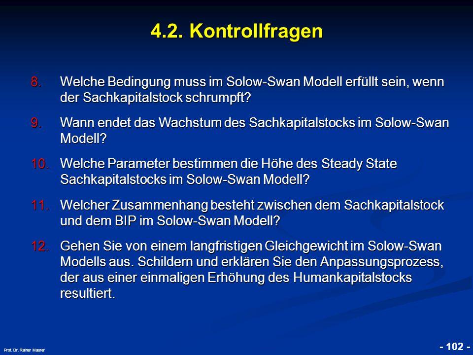 © RAINER MAURER, Pforzheim - 102 - Prof. Dr. Rainer Maurer 4.2. Kontrollfragen 8.Welche Bedingung muss im Solow-Swan Modell erfüllt sein, wenn der Sac