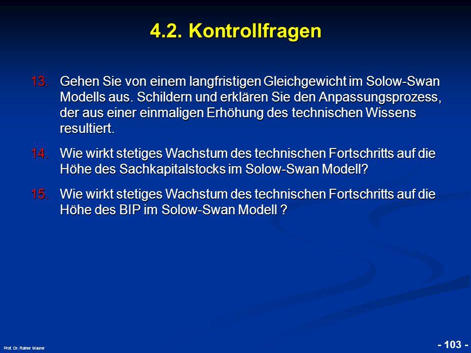 © RAINER MAURER, Pforzheim - 103 - Prof. Dr. Rainer Maurer 4.2. Kontrollfragen 13.Gehen Sie von einem langfristigen Gleichgewicht im Solow-Swan Modell