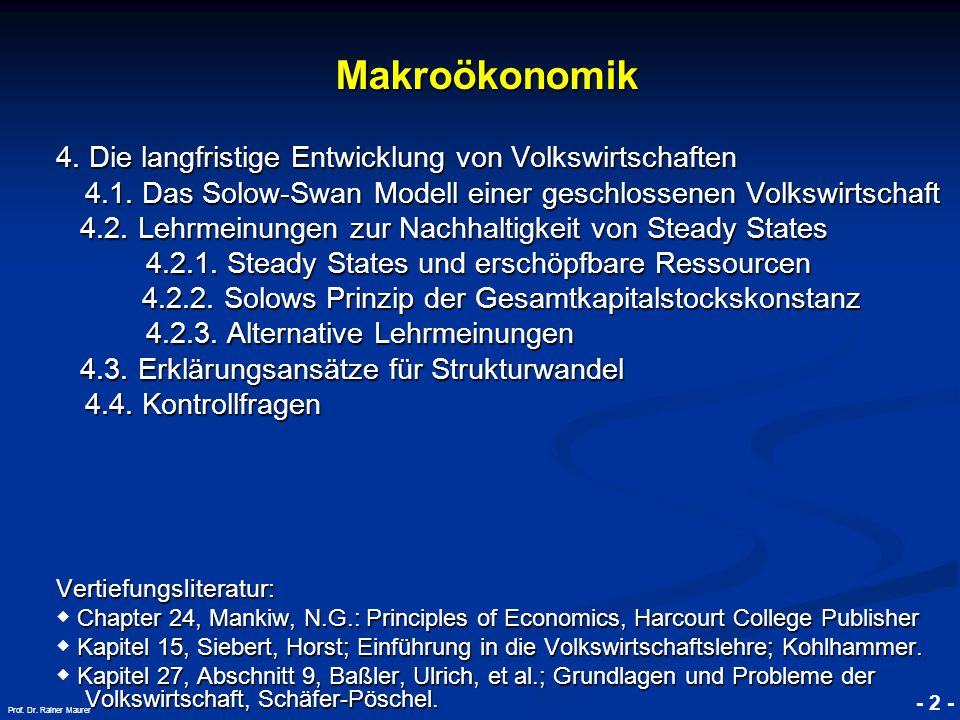 © RAINER MAURER, Pforzheim - 2 - Prof. Dr. Rainer Maurer Makroökonomik Makroökonomik 4. Die langfristige Entwicklung von Volkswirtschaften 4.1. Das So