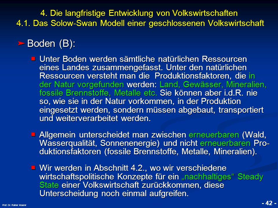 © RAINER MAURER, Pforzheim - 42 - Prof. Dr. Rainer Maurer 4. Die langfristige Entwicklung von Volkswirtschaften 4.1. Das Solow-Swan Modell einer gesch