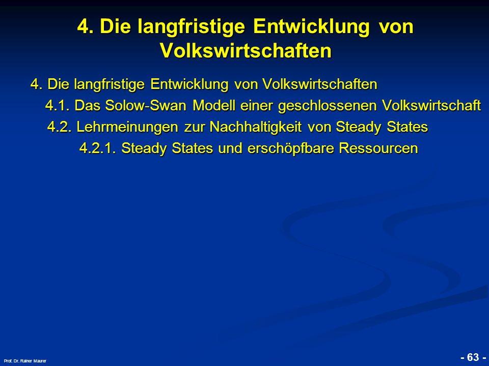 © RAINER MAURER, Pforzheim - 63 - Prof. Dr. Rainer Maurer 4. Die langfristige Entwicklung von Volkswirtschaften 4.1. Das Solow-Swan Modell einer gesch