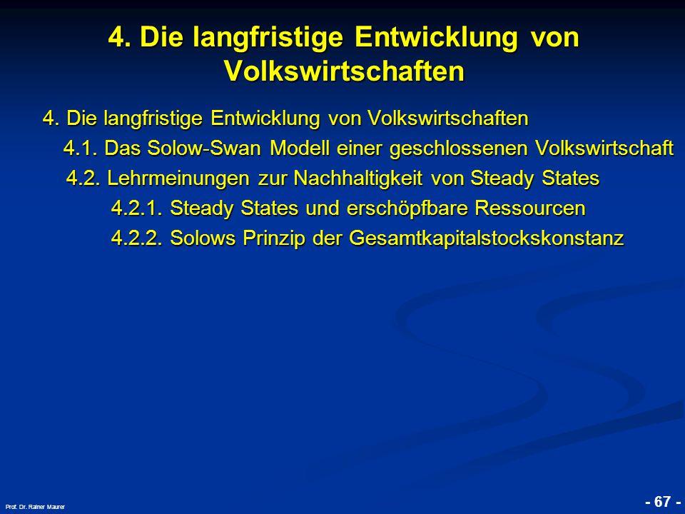 © RAINER MAURER, Pforzheim - 67 - Prof. Dr. Rainer Maurer 4. Die langfristige Entwicklung von Volkswirtschaften 4.1. Das Solow-Swan Modell einer gesch
