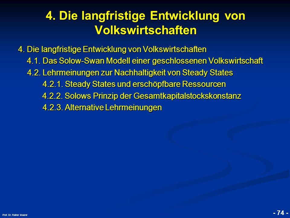 © RAINER MAURER, Pforzheim - 74 - Prof. Dr. Rainer Maurer 4. Die langfristige Entwicklung von Volkswirtschaften 4.1. Das Solow-Swan Modell einer gesch