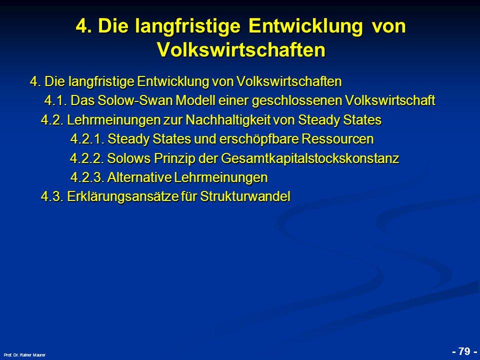 © RAINER MAURER, Pforzheim - 79 - Prof. Dr. Rainer Maurer 4. Die langfristige Entwicklung von Volkswirtschaften 4.1. Das Solow-Swan Modell einer gesch